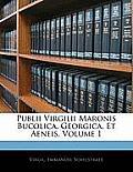 Publii Virgilii Maronis Bucolica, Georgica, Et Aeneis, Volume 1