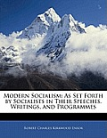 Modern Socialism: As Set Forth by Socialists in Their Speeches, Writings, and Programmes