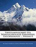 Vierteljahrsschrift Fr Wissenschaftliche Philosophie Und Soziologie ..., Volume 8