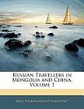 Russian Travellers in Mongolia and China, Volume 1