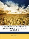 Histoire de La Filiation Et Des Migrations de Peuples, Volume 2