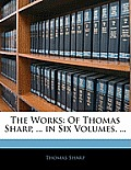 The Works: Of Thomas Sharp, ... in Six Volumes. ...