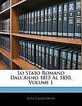Lo Stato Romano Dall'anno 1815 Al 1850, Volume 1