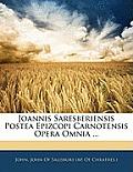 Joannis Saresberiensis Postea Epizcopi Carnotensis Opera Omnia ...