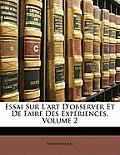 Essai Sur L'Art D'Observer Et de Faire Des Expriences, Volume 2