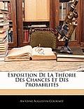 Exposition de La Thorie Des Chances Et Des Probabilits
