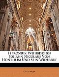 Febronius: Weihbischof Johann Nicolaus Von Hontheim Und Sein Widerruf
