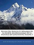 Recueil Des Notices Et Mmoires de La Socit Archlologique de La Province de Constantine, Volume 7