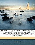 Le Monde Fou Prfer Au Monde Sage, En Vingt-Quatre Promenades de Trois Amis, Criton, Philon, Eraste [By M. Huber].