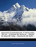 Annales Eclesiasticos, y Secvlares, de La ... Civdad de Sevilla ... Desde El Ao de 1246 ... Hasta El de 1671 ...