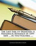 The Last Earl of Desmond: : A Historical Romance of 1599-1603. ... in Two Volumes. ...