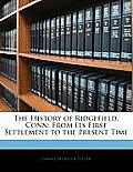 The History of Ridgefield, Conn: From Its First Settlement to the Present Time