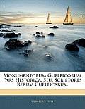 Monumentorum Guelficorum Pars Historica, Seu, Scriptores Rerum Guelficarum