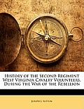 History of the Second Regiment West Virginia Cavalry Volunteers, During the War of the Rebellion