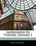 Impressions de Th[tre, Volume 1