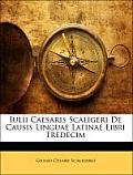 Iulii Caesaris Scaligeri de Causis Linguae Latinae Libri Tredecim