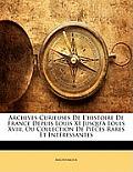 Archives Curieuses de L'Histoire de France Depuis Louis XI Jusqu' Louis XVIII, Ou Collection de Pices Rares Et Intressantes
