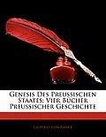 Genesis Des Preussischen Staates: Vier Bcher Preussischer Geschichte