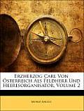 Erzherzog Carl Von Sterreich ALS Feldherr Und Heeresorganisator, Volume 2