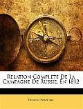 Relation Complte de La Campagne de Russie, En 1812
