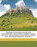 Biblioteca Hispano Americana Setentrional--Adiciones y Correcciones Que Su Fallecimiento Dej Manuscritas Jos Fernando Ramrez, Volume 2