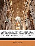 A Companion to the Temple: Or, a Help to Devotion in the Daily Use of the Common Prayer, Volume 2