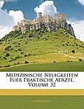 Medizinische Neuigkeiten Fuer Praktische Aerzte, Volume 32