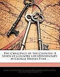 The Challenge of the Country: A Study of Country Life Opportunity, by George Walter Fiske ...