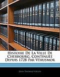 Histoire de La Ville de Cherbourg, Continue Depuis 1728 Par Vrusmor
