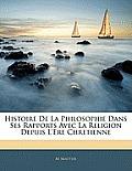 Histoire de La Philosophie Dans Ses Rapports Avec La Religion Depuis L'Ere Chretienne