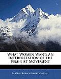What Women Want: An Interpretation of the Feminist Movement