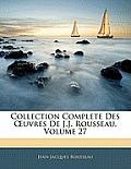 Collection Complete Des Uvres de J.J. Rousseau, Volume 27