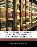 Corpus Juris Hungarici: Magyar Trvnytr. Millenium Emlkiads