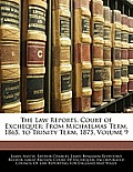 The Law Reports. Court of Exchequer: From Michaelmas Term, 1865, to Trinity Term, 1875, Volume 9