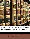 Henry Ward Beecher: The Shakespeare of the Pulpit