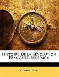 Histoire de La Rvolution Franaise, Volume 6