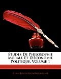 Tudes de Philosophie Morale Et D'Economie Politique, Volume 1