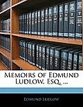 Memoirs of Edmund Ludlow, Esq. ...
