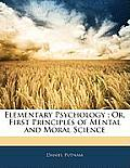 Elementary Psychology; Or, First Principles of Mental and Moral Science
