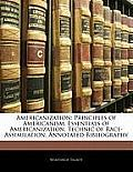 Americanization: Principles of Americanism, Essentials of Americanization, Technic of Race-Assimilation, Annotated Bibliography