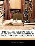 Medical and Surgical Report of the Presbyterian Hospital in the City of New York, Volume 8