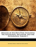 Memoirs of His Own Time: Including the Revolution, the Empire, and the Restoration, Volume 1