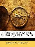 Gographie Physique, Historique Et Militaire