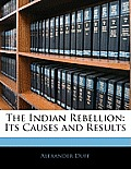 The Indian Rebellion: Its Causes and Results
