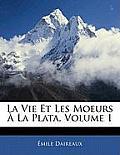 La Vie Et Les Moeurs La Plata, Volume 1