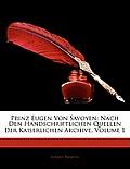 Prinz Eugen Von Savoyen: Nach Den Handschriftlichen Quellen Der Kaiserlichen Archive, Volume 1