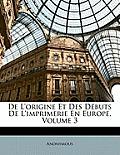 de L'Origine Et Des Dbuts de L'Imprimerie En Europe, Volume 3