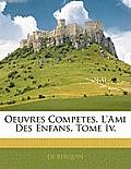 Oeuvres Competes. L'Ami Des Enfans. Tome IV.