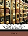 Elements of Geometry, Geometrical Analysis, and Plane Trigonometry ...
