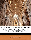 A New Introduction to the Study and Knowledge of the New Testament